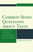 Common Sense Questions about Tests: The Answers Can Reveal Essential Steps for Improvement by Gerard Giordano, PhD, professor of education, University of North Florida