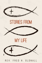 Stories From My Life by Rev. Fred H. Oldnall