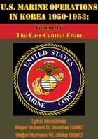 U.S. Marine Operations In Korea 1950-1953: Volume IV - The East-Central Front [Illustrated Edition] by Lynn Montross
