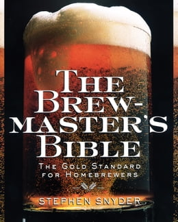 Book The Brewmaster's Bible: The Gold Standard for Home Brewers by Stephen Snyder