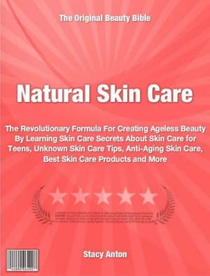Natural Skin Care The Revolutionary Formula For Creating Ageless Beauty By Learning Skin Care Secrets About Skin Care for Teens,  Unknown Skin Care Tip