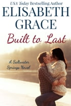 Built To Last: A Small Town Contemporary Romance by Elisabeth Grace