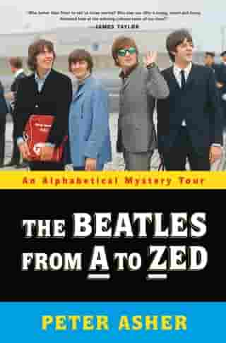 The Beatles from A to Zed: An Alphabetical Mystery Tour by Peter Asher