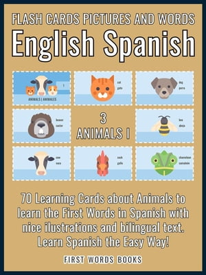 3 - Animals I - Flash Cards Pictures and Words English Spanish: 70 Learning Cards with first words to Learn Spanish the easy way