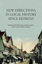 New Directions in Local History Since Hoskins by Christopher Dyer