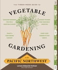 online magazine -  The Timber Press Guide to Vegetable Gardening in the Pacific Northwest