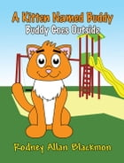 A Kitten Named Buddy: Buddy Goes Outside by Rodney Allan Blackmon
