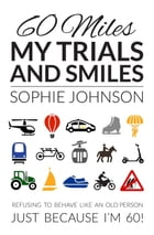 60 Miles My Trials and Smiles by Sophie Johnson