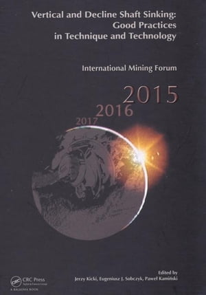 Vertical and Decline Shaft Sinking: Good Practices in Technique and Technology,  International Mining Forum 2015