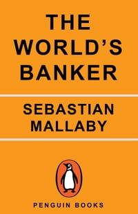 The World's Banker: A Story of Failed States, Financial Crises, and the Wealth and Poverty of…
