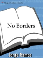 No Borders: A Journalist's Search for Home by Jorge Ramos