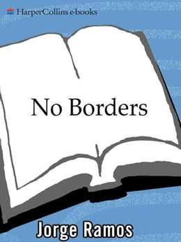 Book No Borders: A Journalist's Search for Home by Jorge Ramos