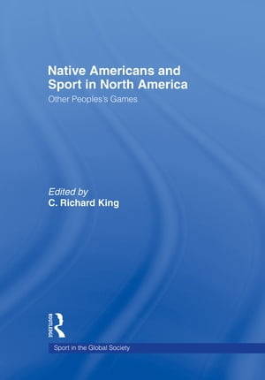 Native Americans and Sport in North America Other People's Games