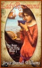 Lady Rosamund: The Rose & The RIng by Joyce Brandt Williams