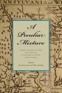A Peculiar Mixture: German-Language Cultures and Identities in Eighteenth-Century North America