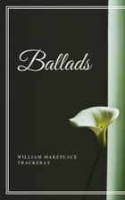 Ballads (Annotated) by William Makepeace Thackeray