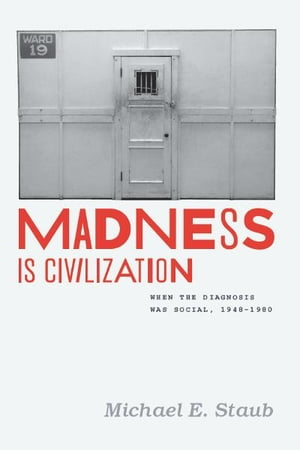 Madness Is Civilization When the Diagnosis Was Social,  1948-1980