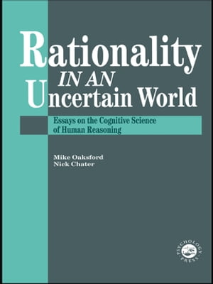 Rationality In An Uncertain World Essays In The Cognitive Science Of Human Understanding