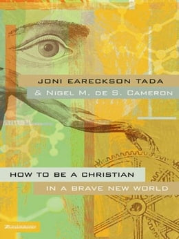 Book How to Be a Christian in a Brave New World by Joni Eareckson Tada