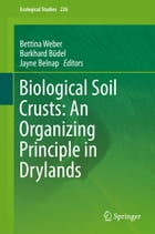 Biological Soil Crusts: An Organizing Principle in Drylands by Bettina Weber