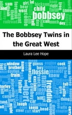 The Bobbsey Twins in the Great West by Laura Lee Hope