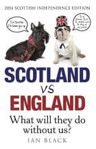 Scotland Vs England 2014: What Will They Do Without Us? by Ian Black
