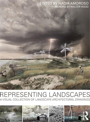 Representing Landscapes A Visual Collection of Landscape Architectural Drawings