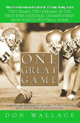 Book One Great Game: Two Teams, Two Dreams, in the First Ever National Championship High School Football… by Don Wallace