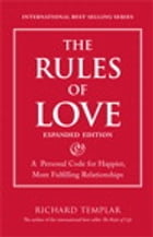 The Rules of Love: A Personal Code for Happier, More Fulfilling Relationships, Expanded Edition by Richard Templar