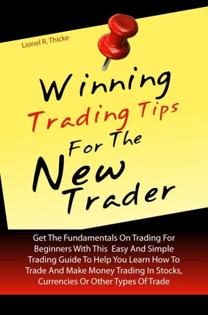 Winning Trading Tips For The New Trader Get The Fundamentals On Trading For Beginners With This Easy And Simple Trading Guide To Help You Learn How To
