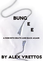 Bungee: A Ride Into Death And Back Again by Alex Vrettos