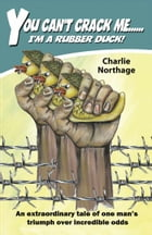 You Can't Crack Me... I'm a Rubber Duck by Charlie Northage