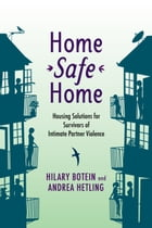 Home Safe Home: Housing Solutions for Survivors of Intimate Partner Violence by Hilary Botein