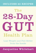 The 28-Day Gut Health Plan: Lose weight and feel better from the inside by Jacqueline Whitehart
