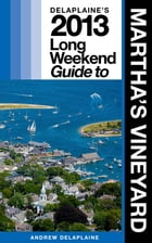 Delaplaine's 2013 Long Weekend Guide to Martha's Vineyard by Andrew Delaplaine