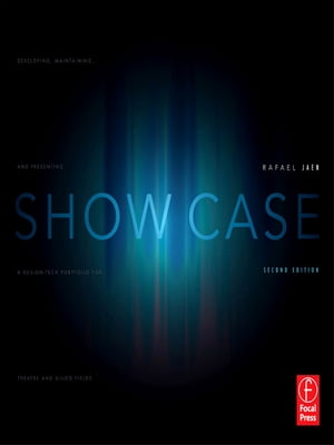 Show Case A Guide to Developing, Maintaining, and Presenting a Design-Tech Portfolio for Theatre and Allied Fields