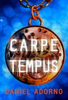 Carpe Tempus: (A Young Adult Science Fiction Short Story) by Daniel Adorno