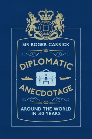 Diplomatic Anecdotage Around the World in 40 Years