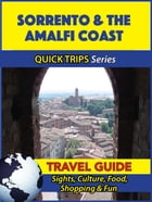 Sorrento & the Amalfi Coast Travel Guide (Quick Trips Series): Sights, Culture, Food, Shopping & Fun by Sara Coleman