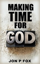 Making Time For God by Jon P Fox