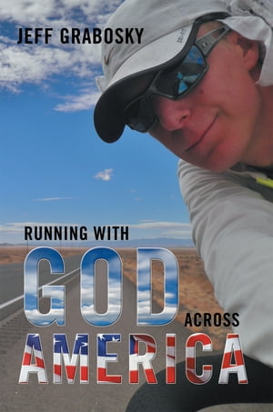 Running With God Across America by Jeff Grabosky