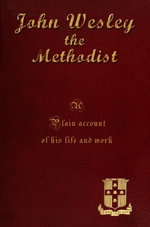 John Wesley the Methodist [Illustrated]: A Plain Account of his life and work.