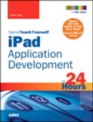 Sams Teach Yourself iPad Application Development in 24 Hours