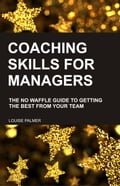 Coaching Skills for Managers: The No Waffle Guide To Getting The Best From Your Team 59a9f9bb-5e98-403e-a6be-94636638987f