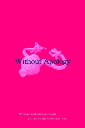 Without Apology Writings on Abortion in Canada