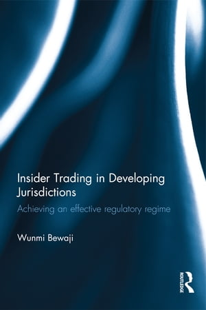 Insider Trading in Developing Jurisdictions Achieving an effective regulatory regime