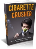 Cigarette Crusher: Easy Ways To Eliminate Smoking Addiction And Revitalize Your Body by Joseph Iredia