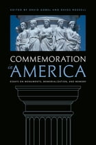 Commemoration in America: Essays on Monuments, Memorialization, and Memory by David Gobel