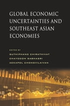 Global Economic Uncertainties and Southeast Asian Economies by Suthiphand Chirathivat