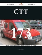 CTT 173 Success Secrets - 173 Most Asked Questions On CTT - What You Need To Know